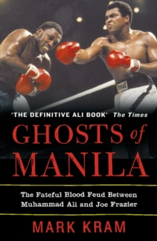 Ghosts of Manila : the Fateful Blood Feud Between Muhammad Ali and Joe Frazier, Paperback