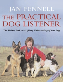The Practical Dog Listener : The 30-day Path to a Lifelong Understanding of Your Dog, Paperback