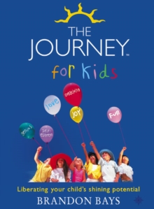 The Journey for Kids : Liberating Your Child's Shining Potential, Paperback
