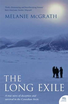 The Long Exile : A True Story of Deception and Survival Amongst the Inuit of the Canadian Arctic, Paperback