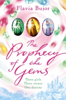 The Prophecy of the Gems : Three Girls, Three Stones, One Destiny, Paperback