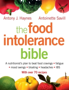 The Food Intolerance Bible : A Nutritionist's Plan to Beat Food Cravings, Fatigue, Mood Swings, Bloating, Headaches and IBS, Paperback