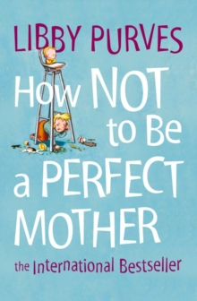 How Not to be a Perfect Mother : The International Bestseller, Paperback Book