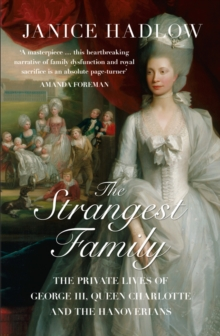 The Strangest Family : The Private Lives of George III, Queen Charlotte and the Hanoverians, Paperback