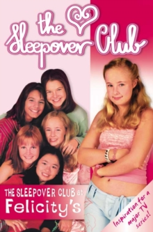 The Sleepover Club at Felicity's : Definitely Not for Boys!, Paperback