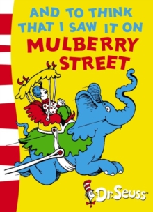 Dr. Seuss - Green Back Book : And To Think That I Saw It On Mulberry Street: Green Back Book, Paperback Book