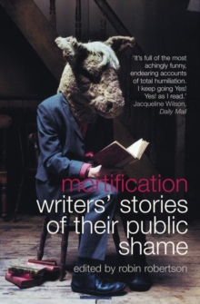 Mortification : Writers' Stories of Their Public Shame, Paperback