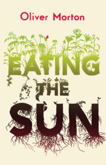 Eating the Sun : How Plants Power the Planet, Paperback