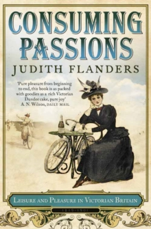 Consuming Passions : Leisure and Pleasure in Victorian Britain, Paperback