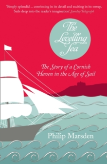 The Levelling Sea : The Story of a Cornish Haven and the Age of Sail, Paperback