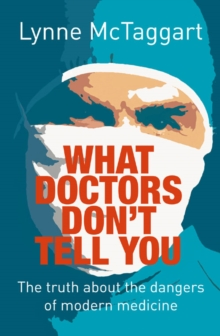 What Doctors Don't Tell You : The Truth About the Dangers of Modern Medicine, Paperback