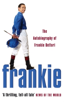 Frankie : The Autobiography of Frankie Dettori, Paperback Book