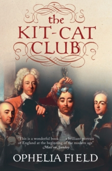 The Kit-Cat Club : Friends Who Imagined a Nation, Paperback