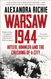 Warsaw 1944 : Hitler, Himmler and the Crushing of a City, Paperback Book