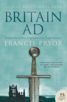 Britain AD : A Quest for Arthur, England and the Anglo-Saxons, Paperback