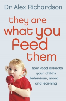 They Are What You Feed Them : How Food Can Improve Your Child's Behaviour, Mood and Learning, Paperback Book
