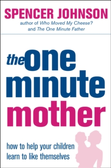 The One-minute Mother : How to Help Your Children Learn to Like Themselves, Paperback