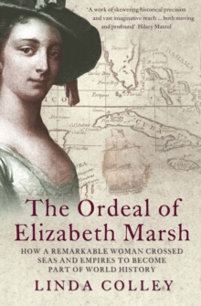 The Ordeal of Elizabeth Marsh : How a Remarkable Woman Crossed Seas and Empires to Become Part of World History, Paperback