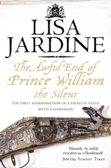 The Awful End of Prince William the Silent : The First Assassination of a Head of State with a Hand-Gun, Paperback