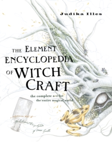 The Element Encyclopedia of Witchcraft : The Complete A-Z for the Entire Magical World, Hardback Book