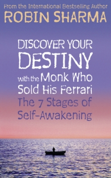 Discover Your Destiny with The Monk Who Sold His Ferrari : The 7 Stages of Self-Awakening, Paperback