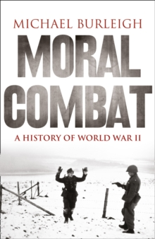 Moral Combat : A History of World War II, Paperback