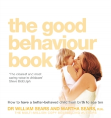 The Good Behaviour Book : How to Have a Better-Behaved Child from Birth to Age Ten, Paperback