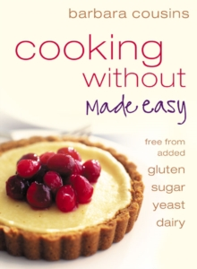 Cooking Without Made Easy : Recipes Free from Added Gluten, Sugar, Yeast and Dairy Produce, Paperback