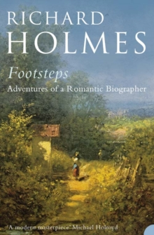 Footsteps : Adventures of a Romantic Biographer, Paperback Book