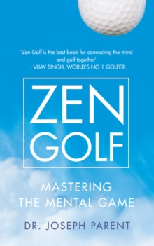 Zen Golf : Mastering the Mental Game, Hardback