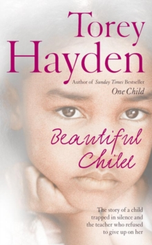 Beautiful Child : The Story of a Child Trapped in Silence and the Teacher Who Refused to Give Up on Her, Paperback