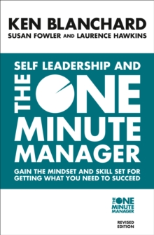 Self Leadership and the One Minute Manager : Increasing Effectiveness Through Situational Self Leadership, Paperback Book