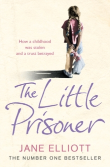 The Little Prisoner : How a Childhood Was Stolen and a Trust Betrayed, Paperback