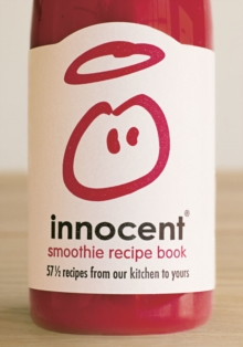 Innocent Smoothie Recipe Book : 57 1/2 Recipes from Our Kitchen to Yours Bk. 2, Hardback Book