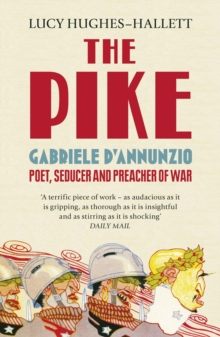 The Pike : Gabriele D'Annunzio, Poet, Seducer and Preacher of War, Paperback