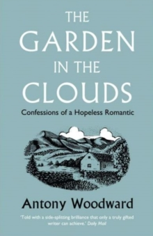 The Garden in the Clouds : Confessions of a Hopeless Romantic, Paperback