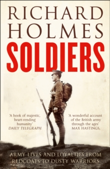 Soldiers : Army Lives and Loyalties from Redcoats to Dusty Warriors, Paperback