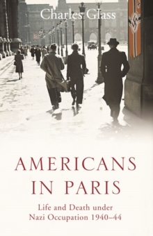 Americans in Paris : Life and Death Under Nazi Occupation 1940-44, Paperback