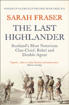 The Last Highlander : Scotland's Most Notorious Clan-Chief, Rebel and Double-Agent, Paperback Book