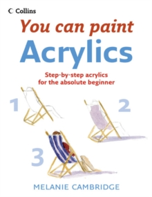 Acrylics : a Step-by-step Guide for Absolute Beginners, Paperback
