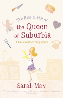 The Rise And Fall Of The Queen Of Suburbia: A Black-Hearted Soap Opera, Paperback Book