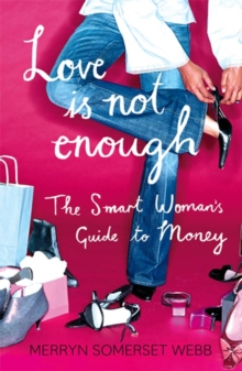 Love is Not Enough : A Smart Woman's Guide to Money, Paperback