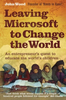 Leaving Microsoft to Change the World : An Entrepreneur's Quest to Educate the World's Children, Paperback