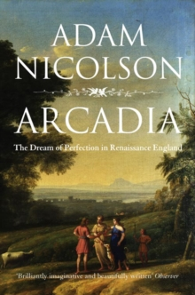 Arcadia : England and the Dream of Perfection, Paperback