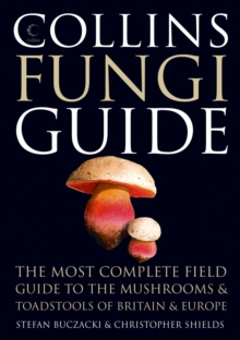 Collins Fungi Guide : The Most Complete Field Guide to the Mushrooms and Toadstools of Britain & Ireland, Hardback