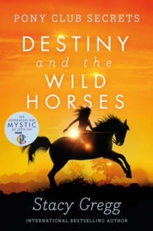 Destiny and the Wild Horses (Pony Club Secrets, Book 3), Paperback