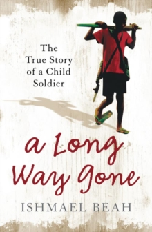 A Long Way Gone: The True Story of a Child Soldier, Paperback Book