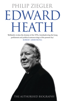 Edward Heath : The Authorised Biography, Paperback Book