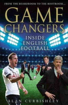 Game Changers : Inside English Football: from the Boardroom to the Bootroom, Hardback