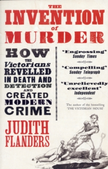 The Invention of Murder : How the Victorians Revelled in Death and Detection and Created Modern Crime, Paperback
